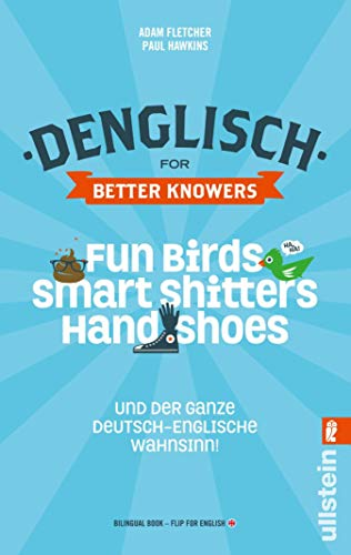 Denglisch for Better Knowers: Zweisprachiges E-Book Deutsch/ Englisch: Fun Birds, Smart Shitter, Hand Shoes und der ganze deutsch-englische Wahnsinn