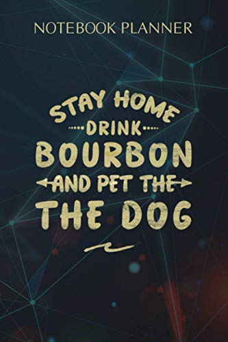 Notebook Planner Stay Home Drink Bourbon And Pet The Dog Humor: Small Business, 6x9 inch, Weekly, Diary, Over 100 Pages, Personal, Journal, College