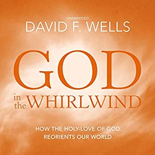 God in the Whirlwind     How the Holy-Love of God Reorients Our World              Written by:                                                                                                                                 David F. Wells                               Narrated by:                                                                                                                                 Ulf Bjorklund                      Length: 9 hrs and 31 mins     Not rated yet     Overall 0.0