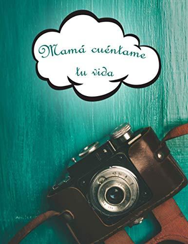 Mamá cuéntame tu vida: Diario de memoria para ser completado por tu...