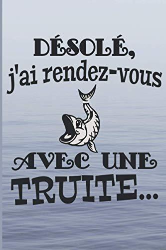 désolé j'ai rendez-vous avec une truite: carnet du pêcheur | cadeau idéal pour noter ses prises de pêche | couverture humoristique (French Edition)