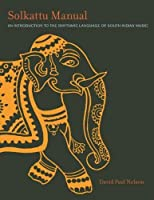 Solkattu Manual: An Introduction to the Rhythmic Language of South Indian Music (Music / Culture)