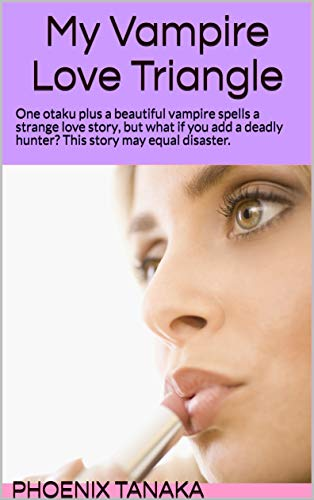 My Vampire Love Triangle: One otaku plus a beautiful vampire spells a strange love story, but what if you add a deadly hunter? This story may equal disaster. (English Edition)