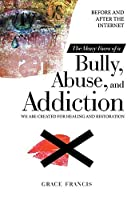 The Many Faces of a Bully, Abuse, and Addiction: Before and After the Internet We Are Created for Healing and Restoration
