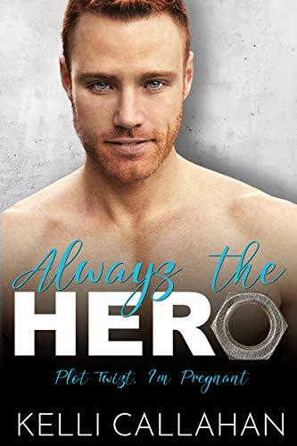 Always The Hero (Plot Twist, I'm Pregnant Book 2) by [Kelli Callahan]