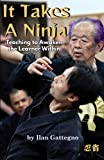 It Takes A Ninja: Teaching to Awaken the Learner Within: The Ultimate Guide for Martial Arts Teacher...