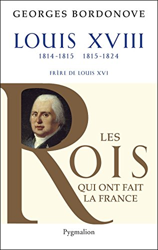 Louis XVIII: Le Désiré (Les rois qui ont fait la France)