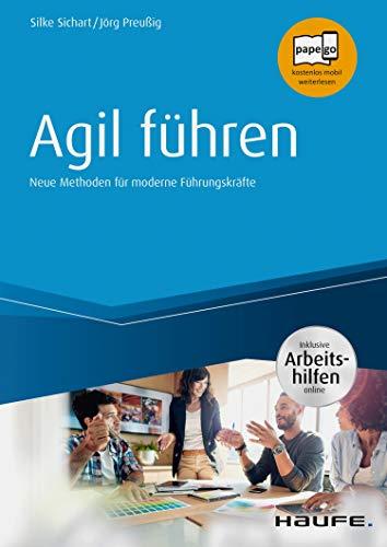 Agil führen - inkl. Arbeitshilfen online: Neue Methoden für moderne...