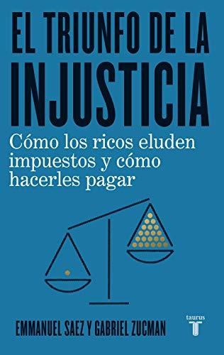 El triunfo de la injusticia de Emmanuel Saez y Gabriel Zucman
