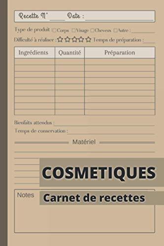Cosmétiques Carnet de recettes: Carnet de recettes à remplir | Cosmétiques et produits ménagers bio fait maison