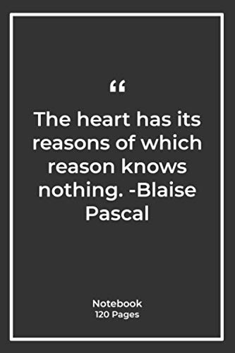 The heart has its reasons of which reason knows nothing. -Blaise Pascal: Notebook Gift with valentinesday Quotes  Notebook Gift  Notebook For Him or Her   120 Pages 6''x 9''
