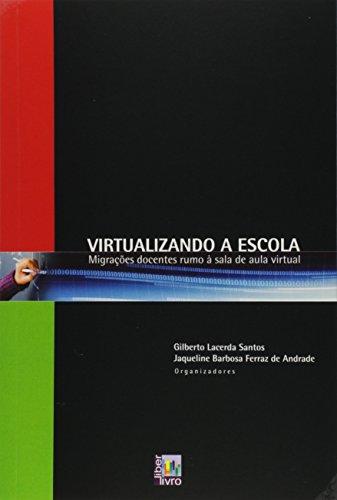 Virtualizando a Escola. Migrações Docentes Rumo à Sala de Aula Virtual