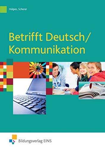 Betrifft Deutsch / Kommunikation: Schülerband: Lehr- und Arbeitsbuch für Deutsch/Kommunikation an beruflichen Schulen Lehr-/Fachbuch (Betrifft Deutsch ... / Kommunikation an beruflichen Schulen)