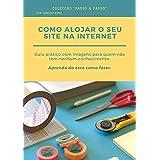 Como alojar o seu site na internet: Aprenda do zero como fazer. (Passo a Passo Livro 1) (Portuguese Edition)