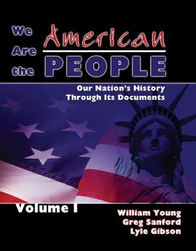 We Are the American People: Our Nation's History Through Its Documents, Volume 1