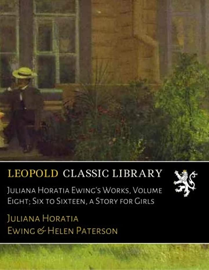 デモンストレーション一瞬汚いJuliana Horatia Ewing's Works, Volume Eight; Six to Sixteen, a Story for Girls