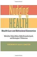 Nudging Health: Health Law and Behavioral Economics