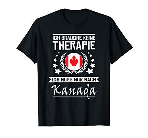 Ich Brauche Keine Therapie Ich Muss Nur Nach Kanada -Shirt