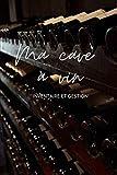 MA CAVE A VIN : inventaire et gestion: Carnet de 120 pages permettant de noter les bouteilles entrantes et sortantes de manière détaillée