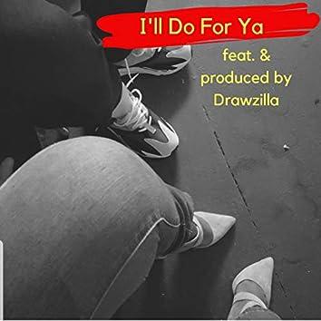 I'll Do for Ya (feat. Drawzilla)