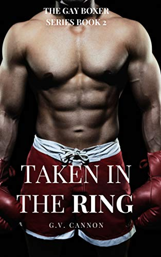 Taken in the Ring: A Gay Boxing Alpha Male Interracial MMM Short Story (The Gay Boxer Series Book 2)