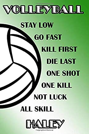 Volleyball Stay Low Go Fast Kill First Die Last One Shot One Kill Not Luck All Skill Haley: College Ruled | Composition Book | Green and White School Colors