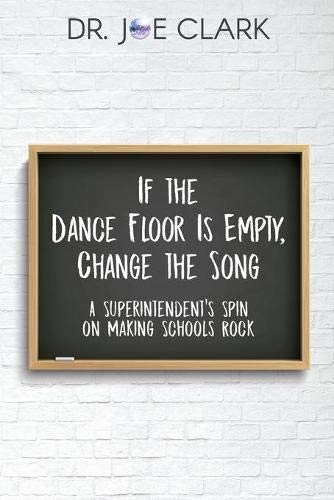 If the Dance Floor is Empty, Change the Song: A Superintendent's Spin on Making Schools Rock