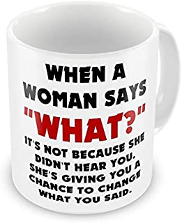 11 Ounces Coffee Mug When A Woman SaysWHAT? ItS Not Because She Didnt Hear You Novelty Coffee Tea Mug 11oz