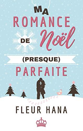 Ma Romance de Noël (presque) Parfaite: Une comédie romantique pour les fêtes !
