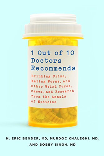 1 Out of 10 Doctors Recommends: Drinking Urine, Eating Worms, and Other Weird Cures, Cases, and Research from the Annals of Medicine (English Edition)