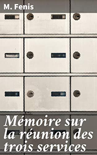 Couverture du livre Mémoire sur la réunion des trois services: Des postes aux chevaux, de la poste aux lettres, et des messageries, sous une seule administration