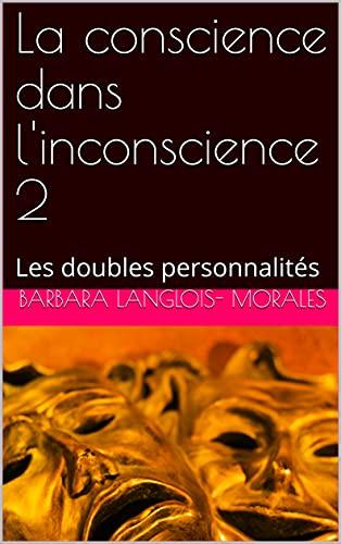 Couverture du livre La conscience dans l'inconscience 2: Les doubles personnalités