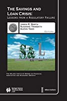 The Savings and Loan Crisis: Lessons from a Regulatory Failure (The Milken Institute Series on Financial Innovation and Economic Growth (5))