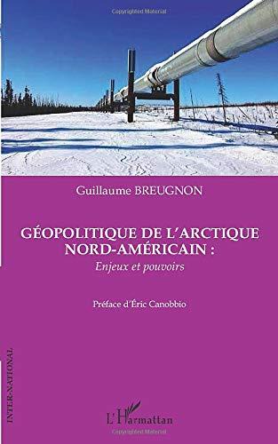 Géopolitique de l'Arctique nord-américain : enjeux et pouvoirs