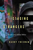 Staging Strangers: Theatre and Global Ethics