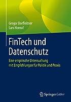 FinTech und Datenschutz: Eine empirische Untersuchung mit Empfehlungen fuer Politik und Praxis