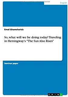 So, What Will We Be Doing Today? Traveling in Hemingway's 'The Sun Also Rises'