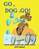 GO , DOG .GO! Libro para colorear para niños (4-8 años): CORRE PERRO CORRE LIBRO PARA COLOREAR PERROS DEL LIBRO Y SERIE DE GO DOG GO