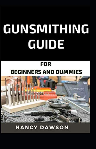 Gunsmithing guide for beginners and dummies