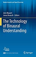The Technology of Binaural Understanding (Modern Acoustics and Signal Processing)