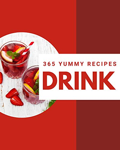 365 Yummy Drink Recipes: A Yummy Drink Cookbook for All Generation (English Edition)