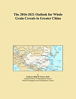 The 2016-2021 Outlook for Whole Grain Cereals in Greater China