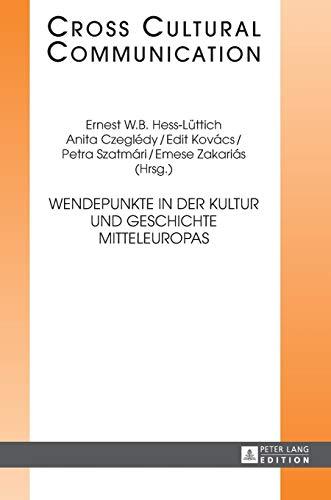 Wendepunkte in der Kultur und Geschichte Mitteleuropas (Cross Cultural Communication, Band 28)
