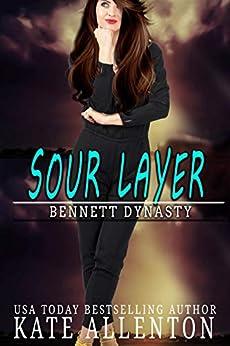 Sour Layer (Bennett Dynasty Book 5) by [Kate Allenton]