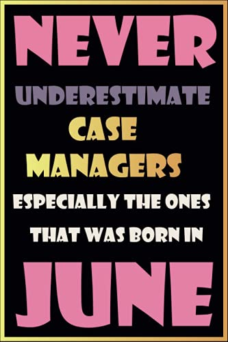 Never underestimate case managers especially the ones that was born in june: Birthday Gift Journal - Notebook Diary Logbook - Perfect Gift For girls ... family sisters girlfriends born in june 2021