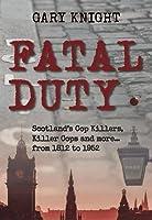 Fatal Duty: Cop Killers, Killer Cops & More