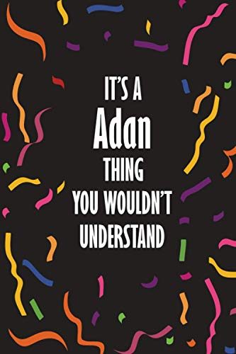 It's a Adams Thing You Wouldn't Understand: Funny Lined Journal Notebook, College Ruled Lined Paper, Gifts for Adams :for men and boys, Matte cover