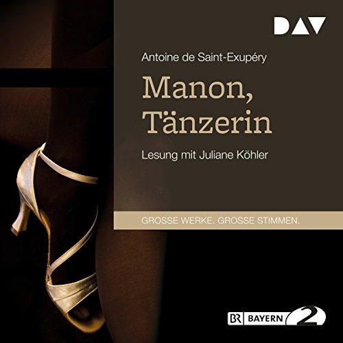 Manon, Tänzerin                   De :                                                                                                                                 Antoine de Saint-Exupéry                               Lu par :                                                                                                                                 Juliane Köhler                      Durée : 54 min     Pas de notations     Global 0,0
