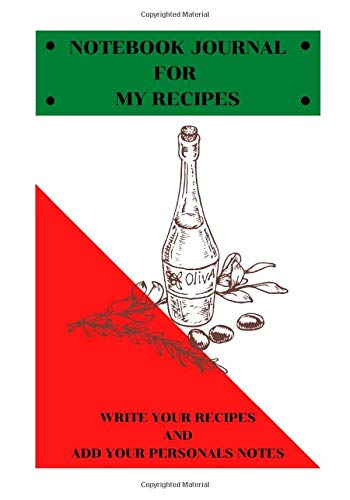 NOTEBOOK JOURNAL FOR MY RECIPES: WRITE YOUR RECIPES AND ADD YOUR PERSONAL NOTES (MY PERSONAL RECIPES, Band 12)