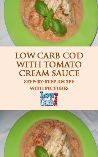 Low Carb Cod With Tomato Cream Sauce (Mouthwatering Recipes From Low Carb Mag Book 2) (English Edition)